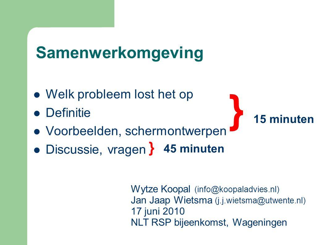Samenwerkomgeving  Welk probleem lost het op  Definitie  Voorbeelden, schermontwerpen  Discussie, vragen Wytze Koopal (info@koopaladvies.nl) Jan J