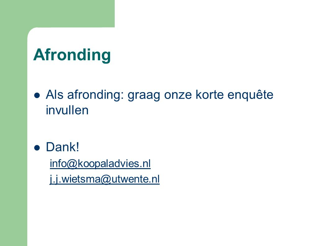 Afronding  Als afronding: graag onze korte enquête invullen  Dank! info@koopaladvies.nl j.j.wietsma@utwente.nl