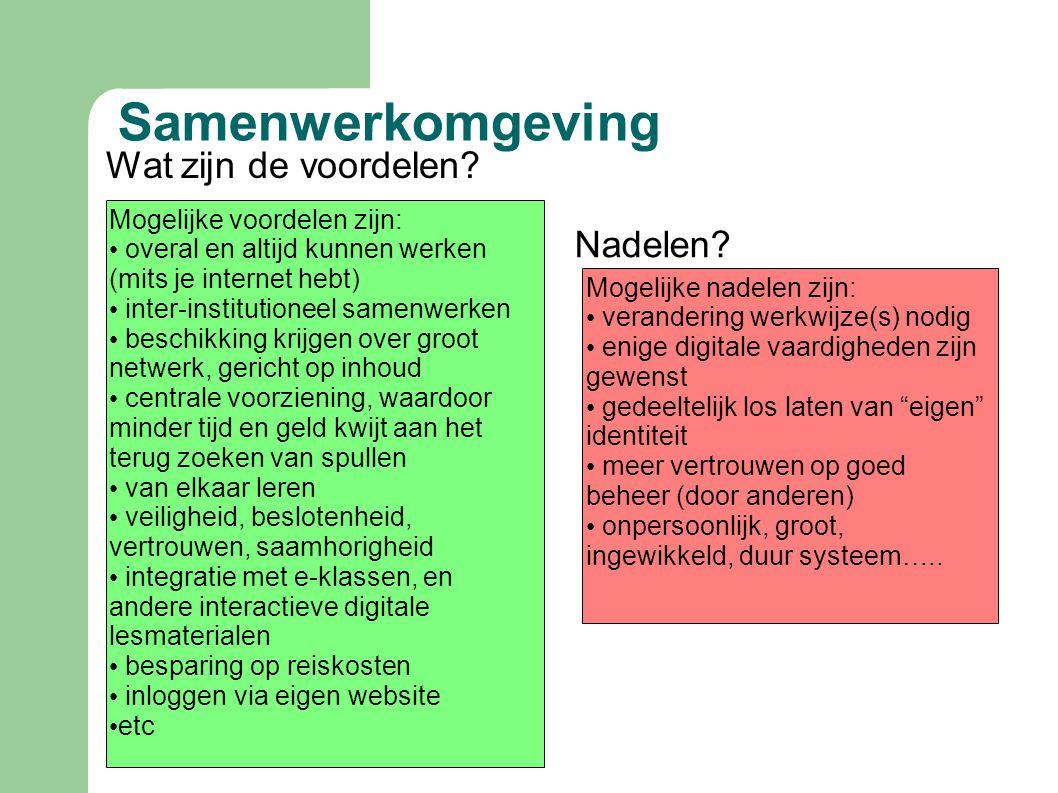 Samenwerkomgeving Mogelijke voordelen zijn: • overal en altijd kunnen werken (mits je internet hebt) • inter-institutioneel samenwerken • beschikking