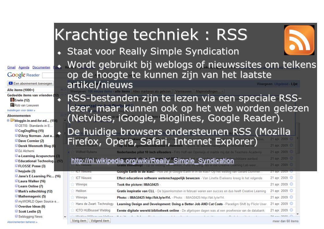 13 Krachtige techniek : RSS  Staat voor Really Simple Syndication  Wordt gebruikt bij weblogs of nieuwssites om telkens op de hoogte te kunnen zijn van het laatste artikel/nieuws  RSS-bestanden zijn te lezen via een speciale RSS- lezer, maar kunnen ook op het web worden gelezen (Netvibes, iGoogle, Bloglines, Google Reader).