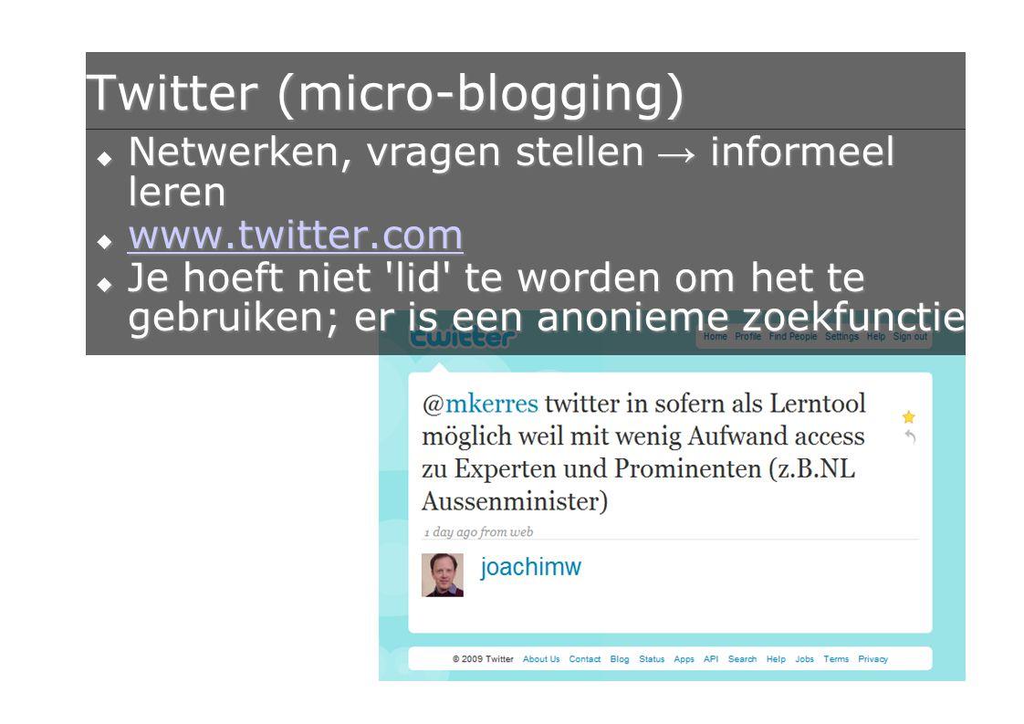 20 Twitter (micro-blogging)  Netwerken, vragen stellen → informeel leren  www.twitter.com www.twitter.com  Je hoeft niet lid te worden om het te gebruiken; er is een anonieme zoekfunctie