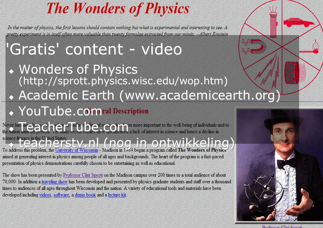 26 'Gratis' content - video  Wonders of Physics (http://sprott.physics.wisc.edu/wop.htm)  Academic Earth (www.academicearth.org)  YouTube.com  Tea