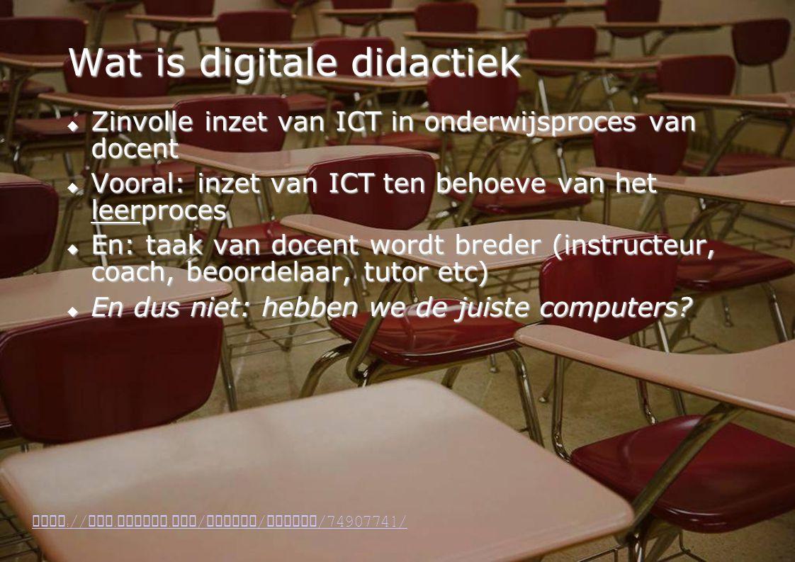 28 Wat is digitale didactiek  Zinvolle inzet van ICT in onderwijsproces van docent  Vooral: inzet van ICT ten behoeve van het leerproces  En: taak van docent wordt breder (instructeur, coach, beoordelaar, tutor etc)  En dus niet: hebben we de juiste computers.