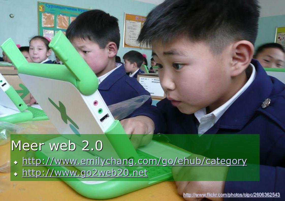 7 Meer web 2.0  http://www.emilychang.com/go/ehub/category http://www.emilychang.com/go/ehub/category  http://www.go2web20.net http://www.go2web20.net http://www.flickr.com/photos/olpc/2606362543