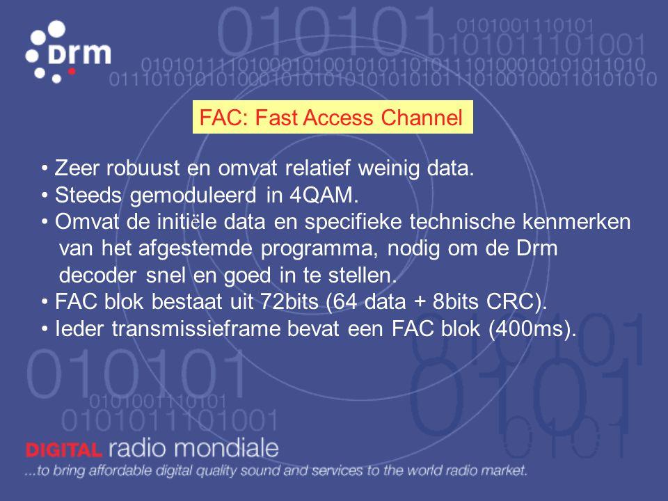 De D rm datastroom is in drie hoofdkanalen verdeeld: FAC: Fast Access Channel SDC: Service Description Channel MSC: Main Service Channel