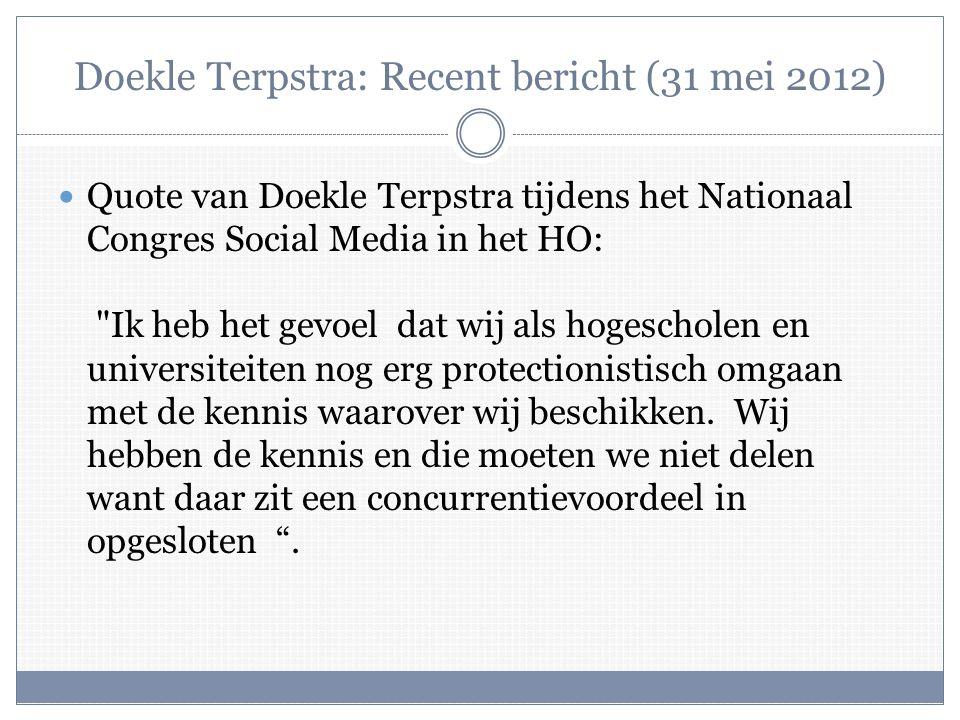 Doekle Terpstra: Recent bericht (31 mei 2012)  Quote van Doekle Terpstra tijdens het Nationaal Congres Social Media in het HO: Ik heb het gevoel dat wij als hogescholen en universiteiten nog erg protectionistisch omgaan met de kennis waarover wij beschikken.
