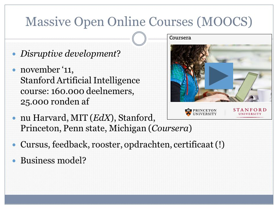 Massive Open Online Courses (MOOCS)  Disruptive development.