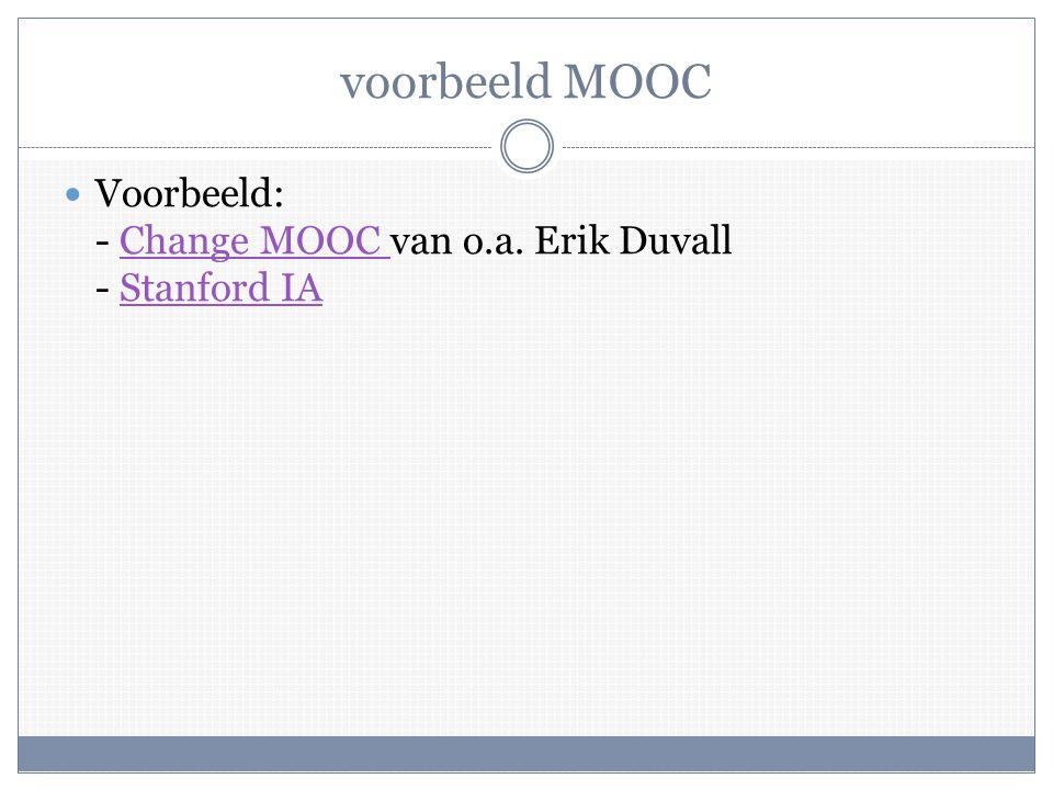 voorbeeld MOOC  Voorbeeld: - Change MOOC van o.a. Erik Duvall - Stanford IAChange MOOC Stanford IA