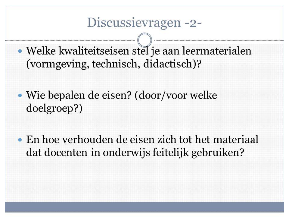 Discussievragen -2-  Welke kwaliteitseisen stel je aan leermaterialen (vormgeving, technisch, didactisch).