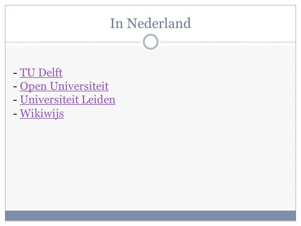 In Nederland - TU Delft - Open Universiteit - Universiteit Leiden - WikiwijsTU DelftOpen UniversiteitUniversiteit LeidenWikiwijs