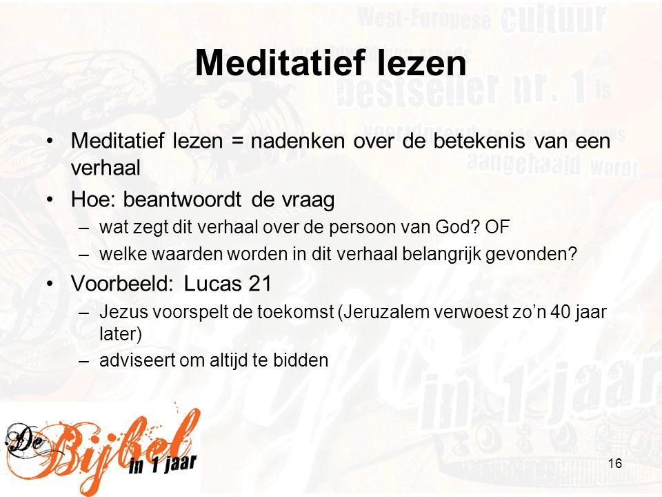 16 Meditatief lezen •Meditatief lezen = nadenken over de betekenis van een verhaal •Hoe: beantwoordt de vraag –wat zegt dit verhaal over de persoon va