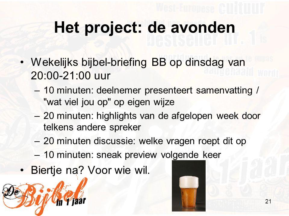 21 Het project: de avonden •Wekelijks bijbel-briefing BB op dinsdag van 20:00-21:00 uur –10 minuten: deelnemer presenteert samenvatting /