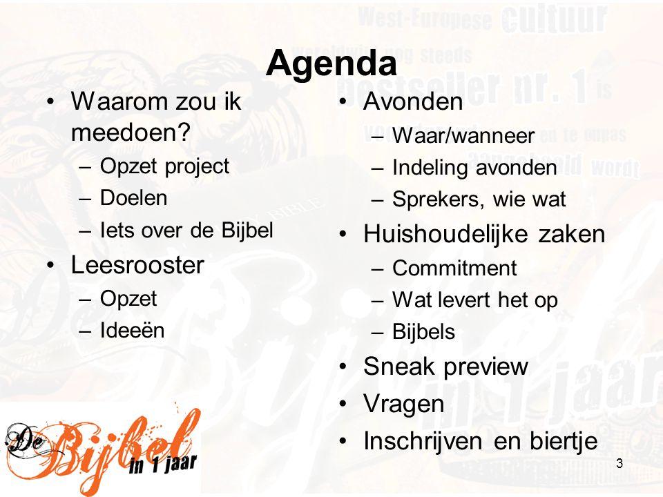 3 Agenda •Waarom zou ik meedoen? –Opzet project –Doelen –Iets over de Bijbel •Leesrooster –Opzet –Ideeën •Avonden –Waar/wanneer –Indeling avonden –Spr