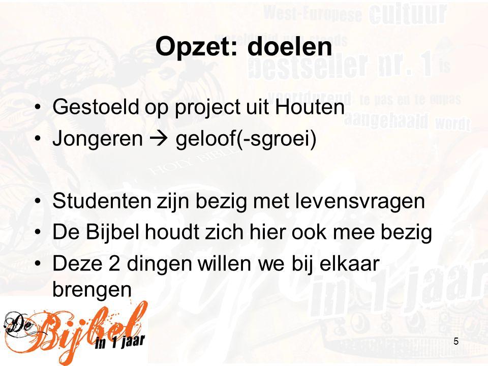 5 Opzet: doelen •Gestoeld op project uit Houten •Jongeren  geloof(-sgroei) •Studenten zijn bezig met levensvragen •De Bijbel houdt zich hier ook mee