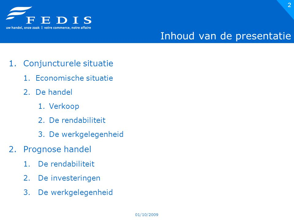 01/10/2009 13 Alle sectoren onder druk Bron: enquête Fedis