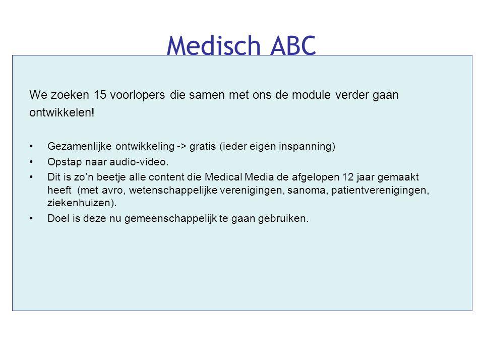Medisch ABC We zoeken 15 voorlopers die samen met ons de module verder gaan ontwikkelen! •Gezamenlijke ontwikkeling -> gratis (ieder eigen inspanning)