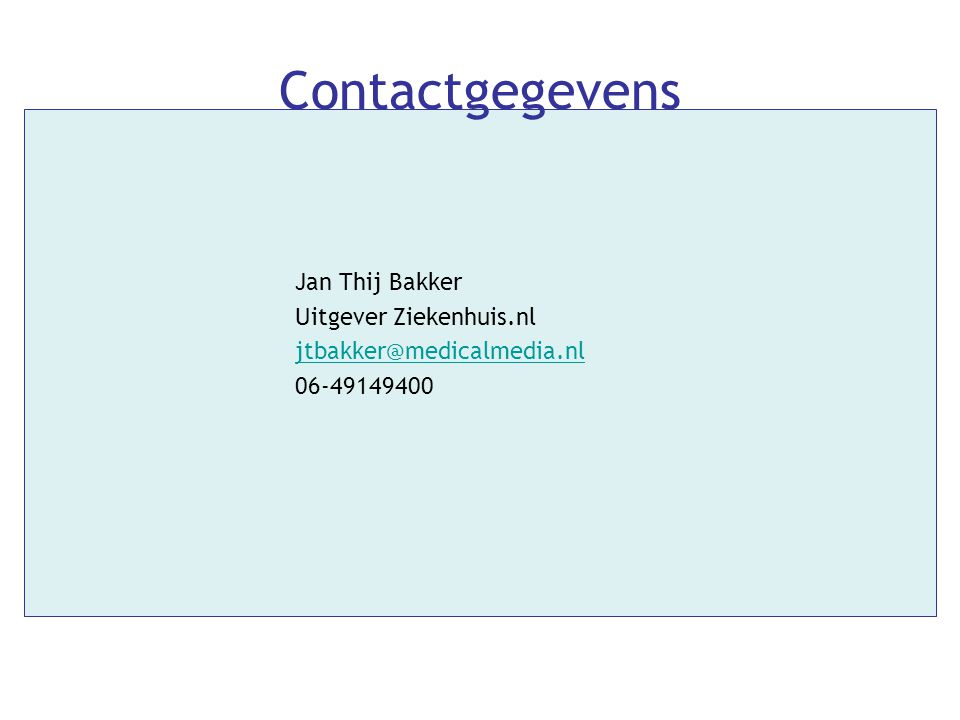 Contactgegevens Jan Thij Bakker Uitgever Ziekenhuis.nl jtbakker@medicalmedia.nl 06-49149400
