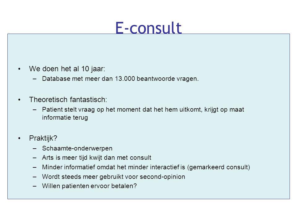 E-consult •We doen het al 10 jaar: –Database met meer dan 13.000 beantwoorde vragen. •Theoretisch fantastisch: –Patient stelt vraag op het moment dat
