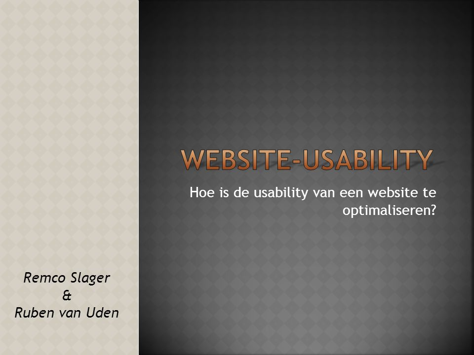 Hoe is de usability van een website te optimaliseren? Remco Slager & Ruben van Uden