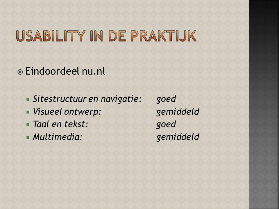  Eindoordeel nu.nl  Sitestructuur en navigatie: goed  Visueel ontwerp: gemiddeld  Taal en tekst: goed  Multimedia: gemiddeld