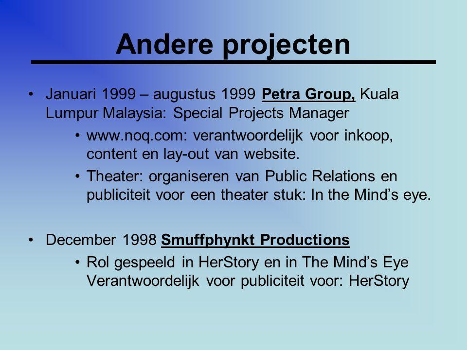 Andere projecten •Januari 1999 – augustus 1999Petra Group, Kuala Lumpur Malaysia: Special Projects Manager •www.noq.com: verantwoordelijk voor inkoop, content en lay-out van website.