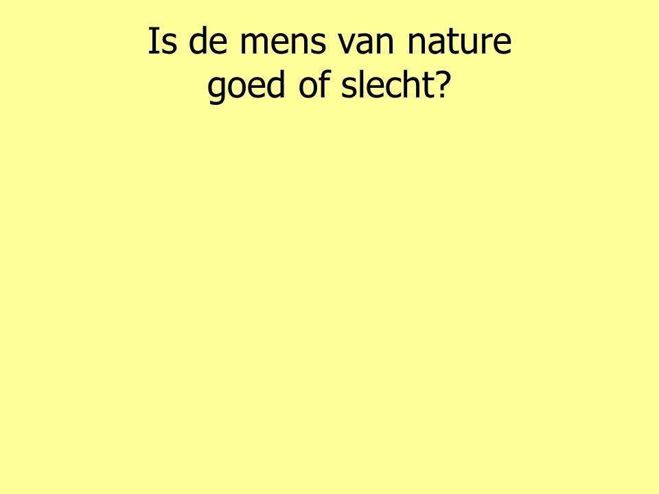 Is de mens van nature goed of slecht?