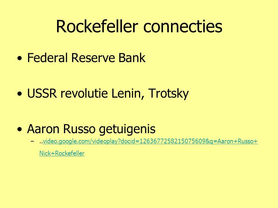 Rockefeller connecties •Federal Reserve Bank •USSR revolutie Lenin, Trotsky •Aaron Russo getuigenis –..video.google.com/videoplay?docid=12636772582150