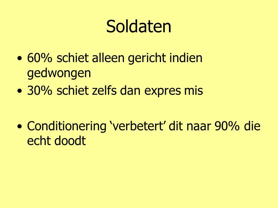 Soldaten •60% schiet alleen gericht indien gedwongen •30% schiet zelfs dan expres mis •Conditionering 'verbetert' dit naar 90% die echt doodt