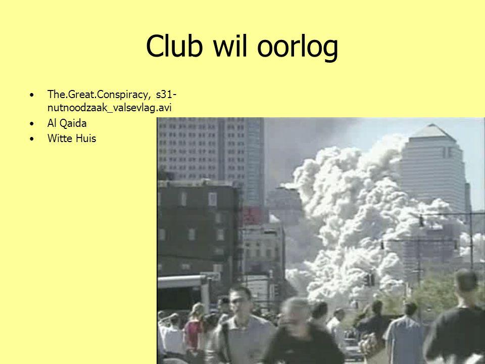 Club wil oorlog •The.Great.Conspiracy, s31- nutnoodzaak_valsevlag.avi •Al Qaida •Witte Huis