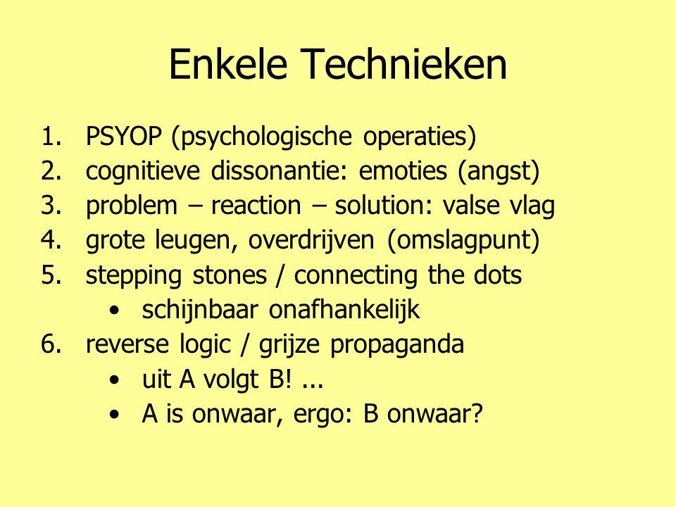Enkele Technieken 1.PSYOP (psychologische operaties) 2.cognitieve dissonantie: emoties (angst) 3.problem – reaction – solution: valse vlag 4.grote leu