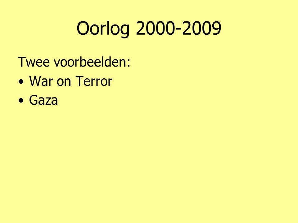 Oorlog 2000-2009 Twee voorbeelden: •War on Terror •Gaza