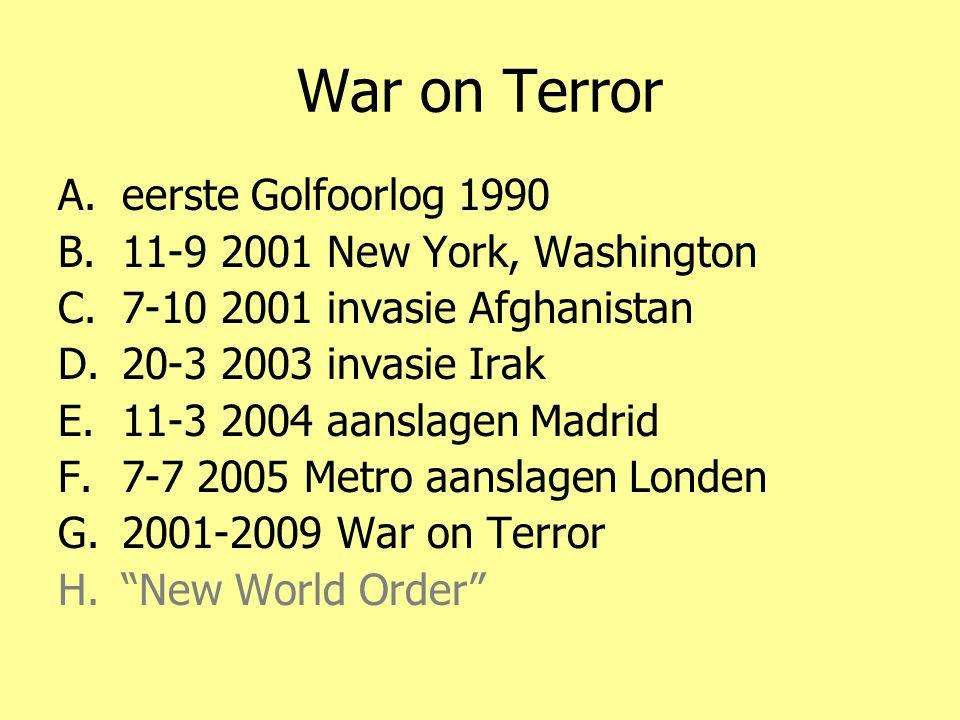 War on Terror A.eerste Golfoorlog 1990 B.11-9 2001 New York, Washington C.7-10 2001 invasie Afghanistan D.20-3 2003 invasie Irak E.11-3 2004 aanslagen