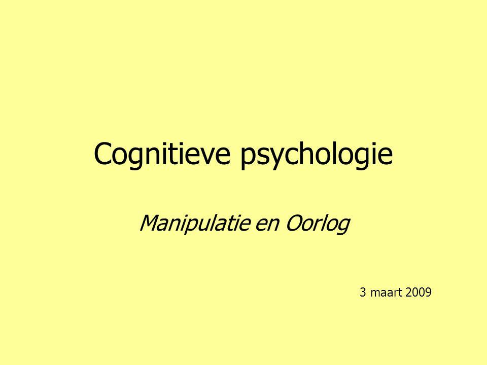 Cognitieve psychologie Manipulatie en Oorlog 3 maart 2009