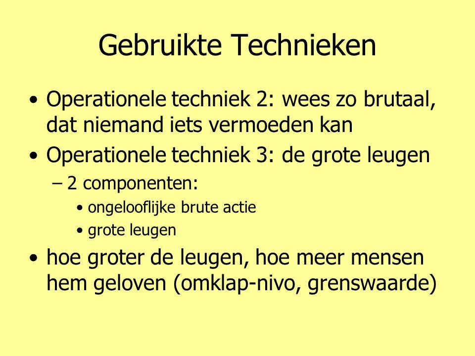 Gebruikte Technieken •Operationele techniek 2: wees zo brutaal, dat niemand iets vermoeden kan •Operationele techniek 3: de grote leugen –2 componente