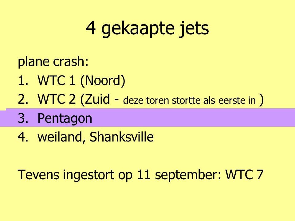 4 gekaapte jets plane crash: 1.WTC 1 (Noord) 2.WTC 2 (Zuid - deze toren stortte als eerste in ) 3.Pentagon 4.weiland, Shanksville Tevens ingestort op