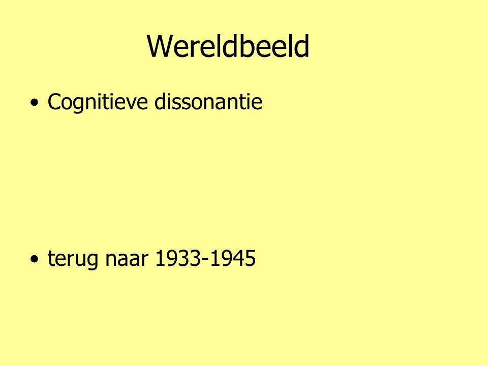 Wereldbeeld •Cognitieve dissonantie •terug naar 1933-1945