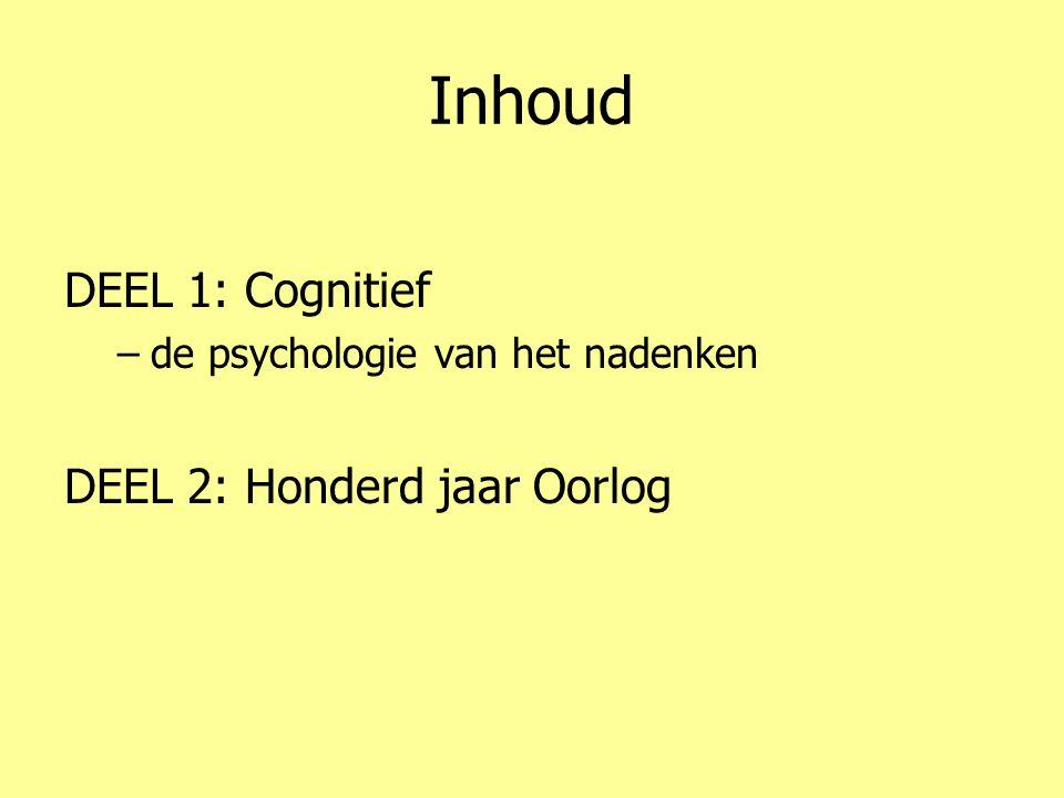 Inhoud DEEL 1: Cognitief –de psychologie van het nadenken DEEL 2: Honderd jaar Oorlog