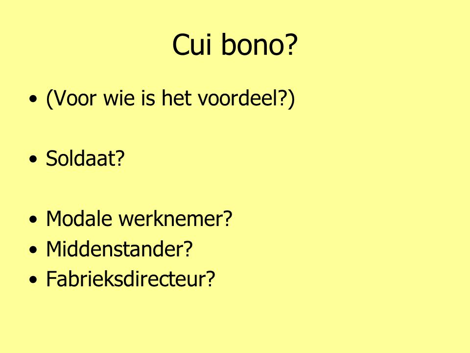 Cui bono? •(•(Voor wie is het voordeel?) •S•Soldaat? •M•Modale werknemer? •M•Middenstander? •F•Fabrieksdirecteur?