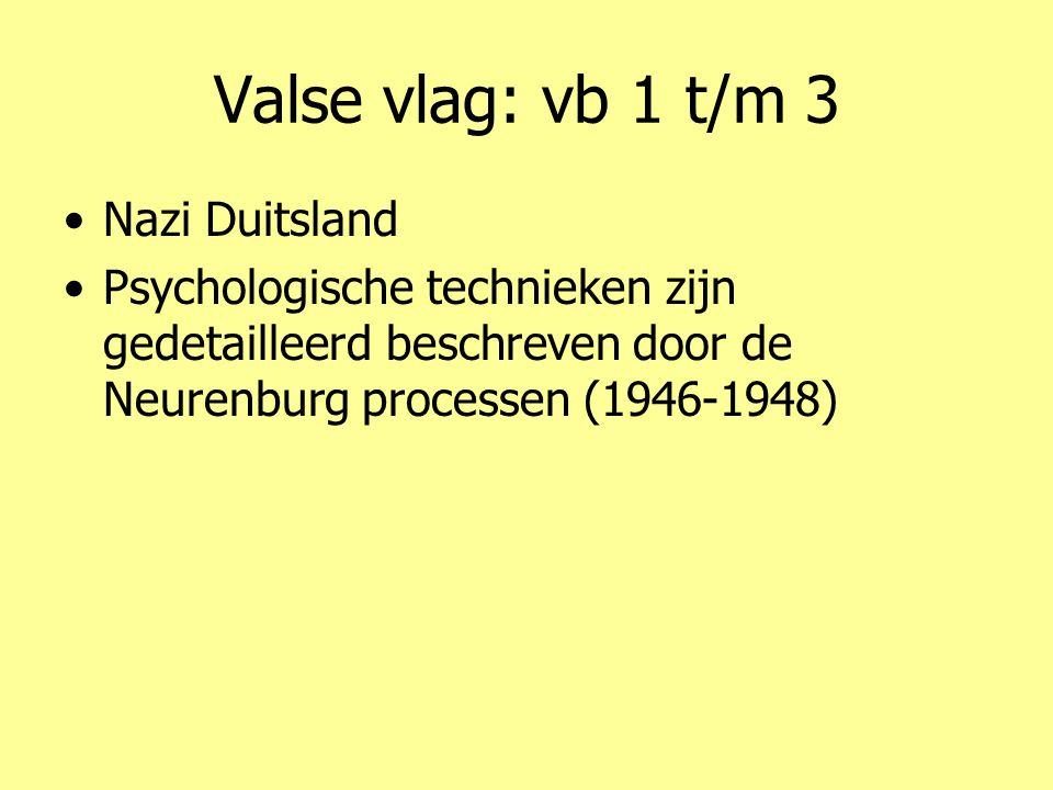 Valse vlag: vb 1 t/m 3 •Nazi Duitsland •Psychologische technieken zijn gedetailleerd beschreven door de Neurenburg processen (1946-1948)
