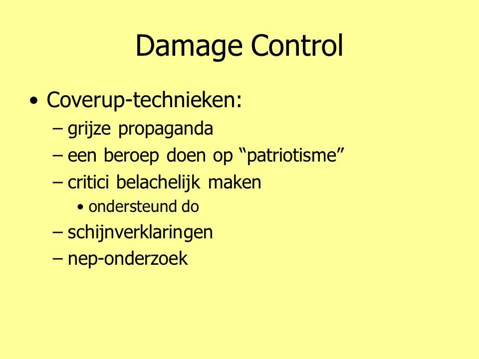 """Damage Control •Coverup-technieken: –grijze propaganda –een beroep doen op """"patriotisme"""" –critici belachelijk maken •ondersteund do –schijnverklaringe"""