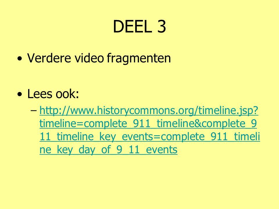 DEEL 3 •Verdere video fragmenten •Lees ook: –http://www.historycommons.org/timeline.jsp.