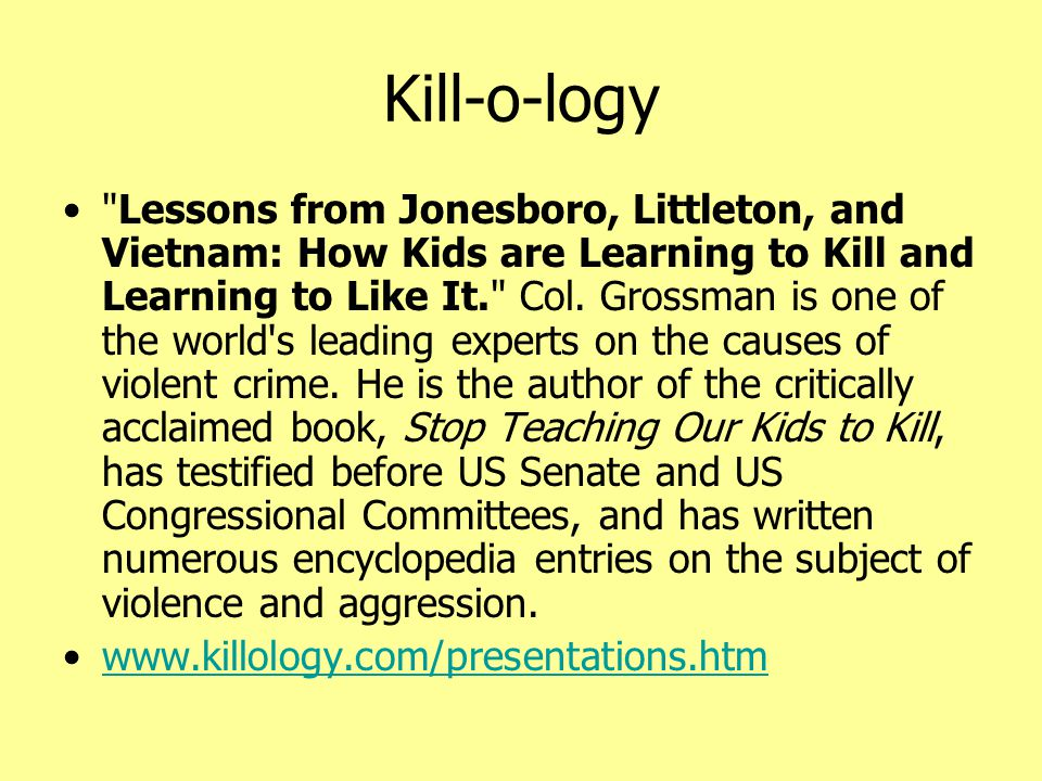 Kill-o-logy • Lessons from Jonesboro, Littleton, and Vietnam: How Kids are Learning to Kill and Learning to Like It. Col.