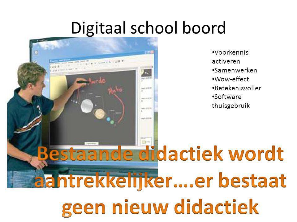 Digitaal school boord • Voorkennis activeren • Samenwerken • Wow-effect • Betekenisvoller • Software thuisgebruik