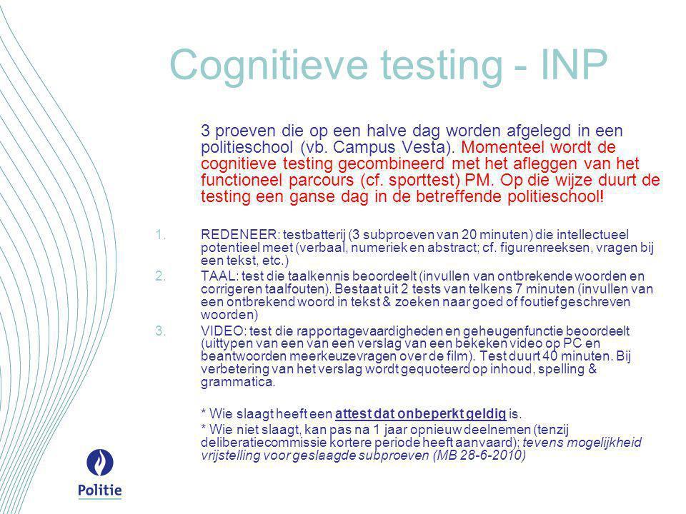 Cognitieve testing - INP 3 proeven die op een halve dag worden afgelegd in een politieschool (vb. Campus Vesta). Momenteel wordt de cognitieve testing