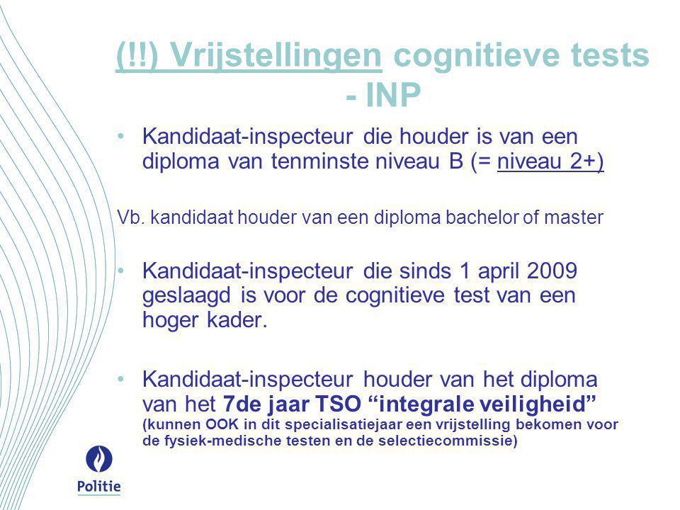 (!!) Vrijstellingen cognitieve tests - INP •Kandidaat-inspecteur die houder is van een diploma van tenminste niveau B (= niveau 2+) Vb. kandidaat houd