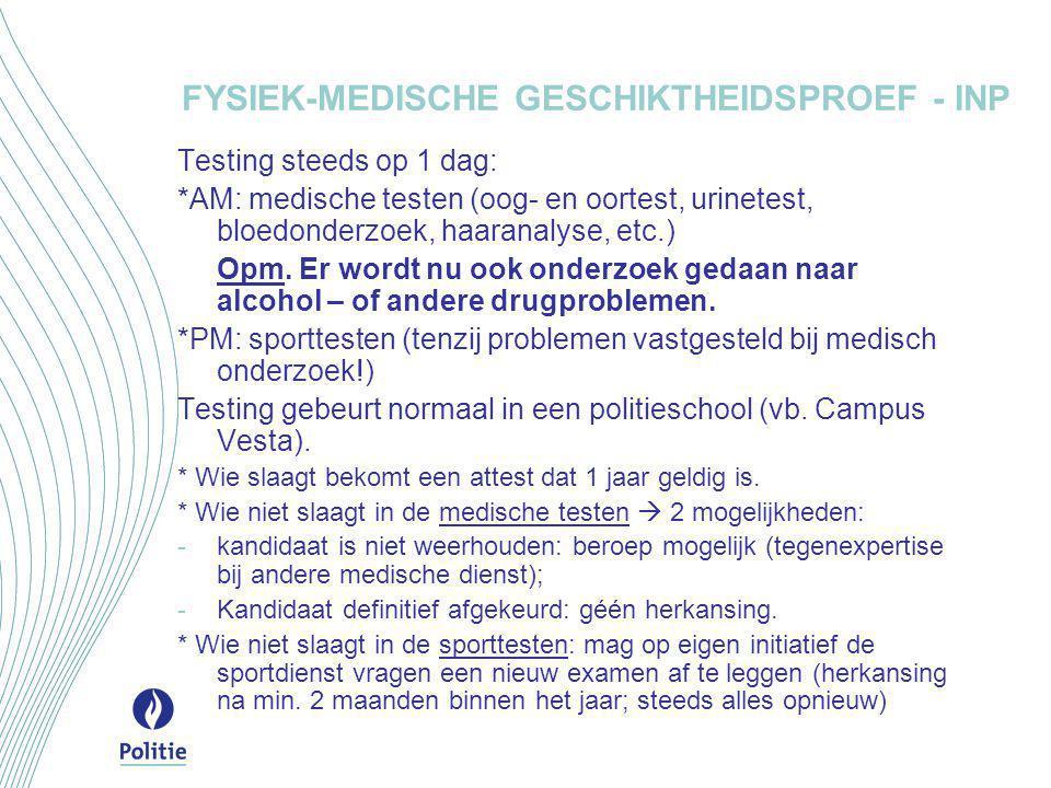 FYSIEK-MEDISCHE GESCHIKTHEIDSPROEF - INP Testing steeds op 1 dag: *AM: medische testen (oog- en oortest, urinetest, bloedonderzoek, haaranalyse, etc.) Opm.