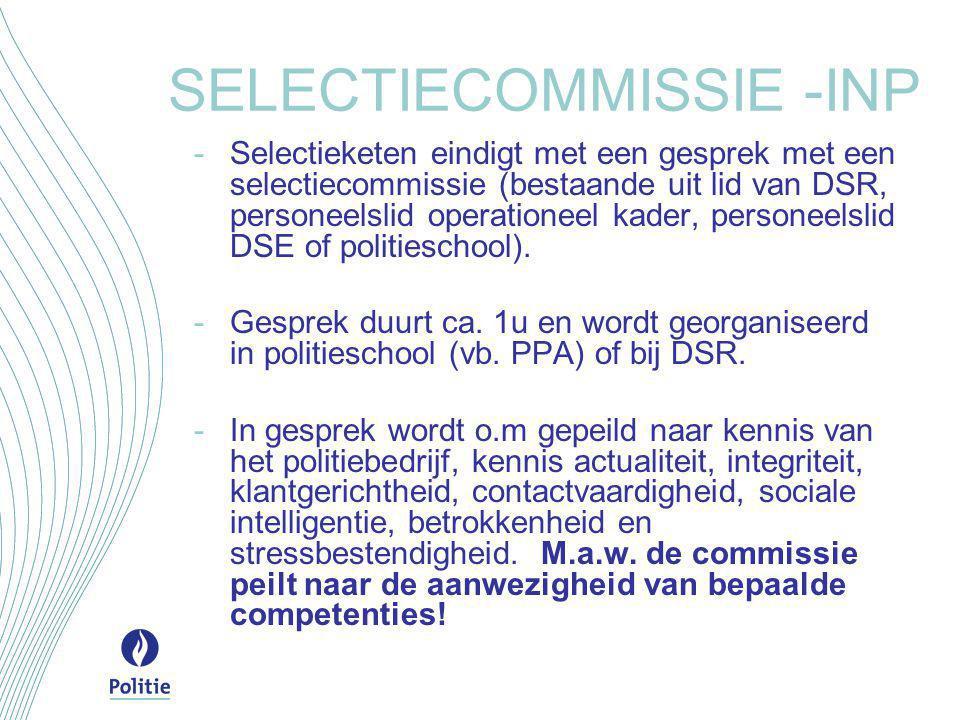 SELECTIECOMMISSIE -INP -Selectieketen eindigt met een gesprek met een selectiecommissie (bestaande uit lid van DSR, personeelslid operationeel kader, personeelslid DSE of politieschool).