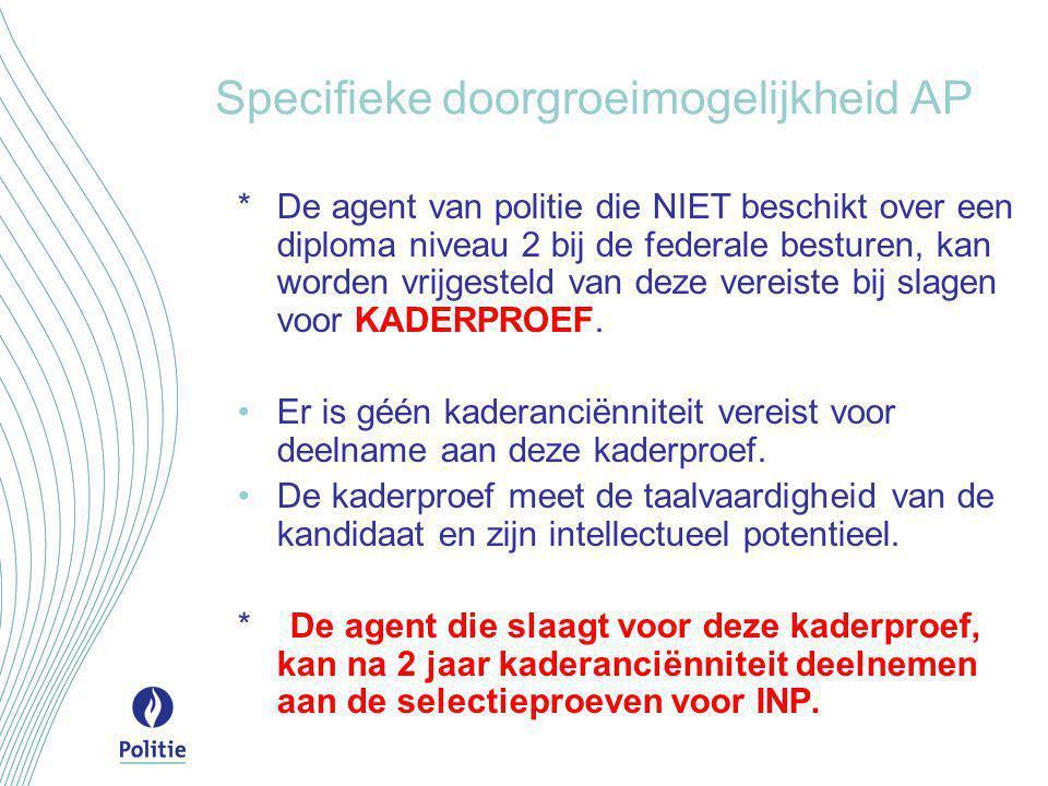 Specifieke doorgroeimogelijkheid AP *De agent van politie die NIET beschikt over een diploma niveau 2 bij de federale besturen, kan worden vrijgesteld