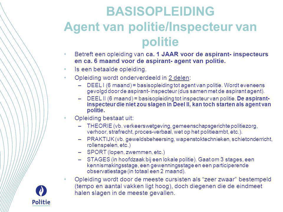 BASISOPLEIDING Agent van politie/Inspecteur van politie •Betreft een opleiding van ca. 1 JAAR voor de aspirant- inspecteurs en ca. 6 maand voor de asp