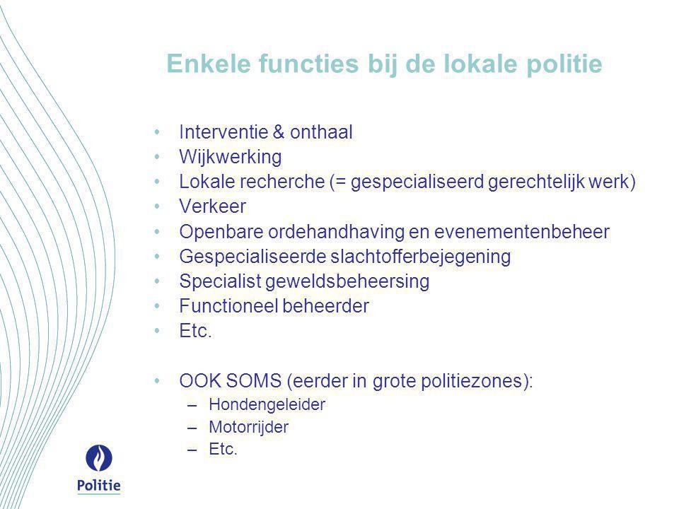 Enkele functies bij de lokale politie •Interventie & onthaal •Wijkwerking •Lokale recherche (= gespecialiseerd gerechtelijk werk) •Verkeer •Openbare o